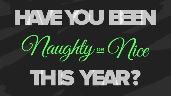 Have you been Naughty or Nice this year?